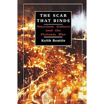 The Scar That Binds American Culture and the Vietnam War by Beattie & Keith
