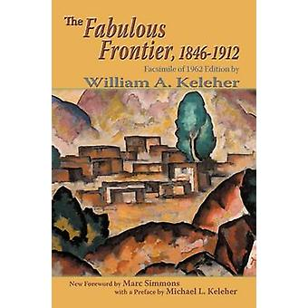 The Fabulous Frontier 18461912 by Keleher & William Aloysius