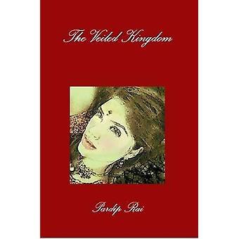 The Veiled Kingdom by Rai & Pardip
