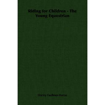 Riding for Children  The Young Equestrian by FaulknerHorne & Shirley