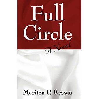 Full Circle  A Novel by Brown & Maritza P
