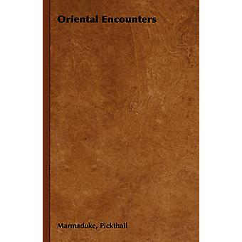 Oriental Encounters by Pickthall & Marmaduke
