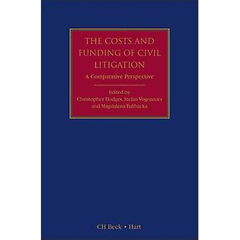 The Costs and Funding of Civil Litigation A Comparative Perspective by Hodges