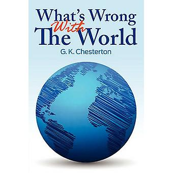 Whats Wrong With The World by Chesterton & G. K.