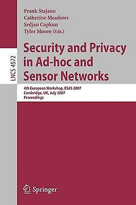 Security and Privacy in AdHoc and Sensor Networks 4th European Workshop Esas 2007 Cambridge UK July 23 2007 Proceedings by Stajano & Frank