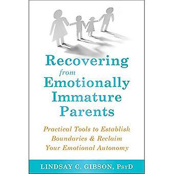 Återhämta sig från känslomässigt omogna föräldrar: praktiska verktyg för att etablera gränser och återta din emotionella autonomi
