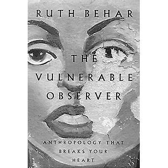 The Vulnerable Observer - Anthropology That Breaks Your Heart (New edi