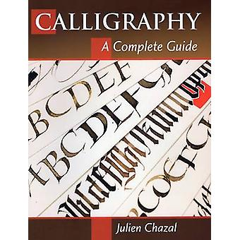 Calligraphy - A Complete Guide by Julien Chazal - 9780811712941 Book