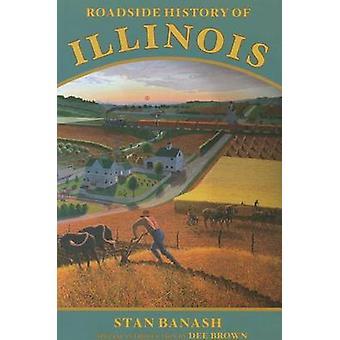Roadside History of Illinois by Stan Banash - Dee Brown - 97808784259