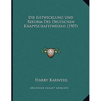 Die Entwicklung Und Reform Des Deutschen Knappschaftswesens (1907) by