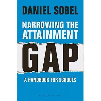 Narrowing the Attainment Gap - A handbook for schools by Daniel Sobel