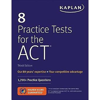 8 Practice Tests for the ACT - 1 -700+ Practice Questions by 8 Practic