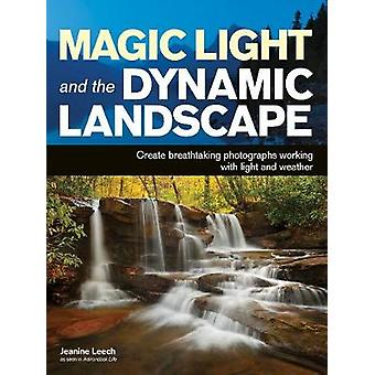 Magic Light and the Dynamic Landscape by Jeanine Leech - 978160895729
