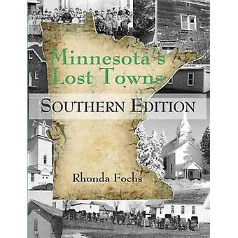 Minnesota's Lost Towns Southern Edition - Southern Edition by Rhonda F