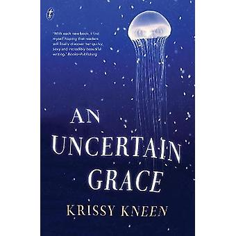 An Uncertain Grace by Krissy Kneen - 9781925355987 Book