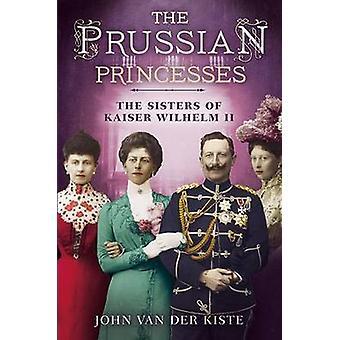 Die preußische Prinzessinnen - die Schwestern von Kaiser Wilhelm II. von John Van