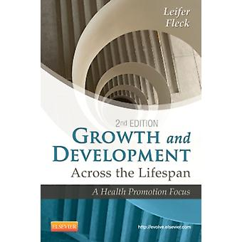Growth and Development Across the Lifespan: A Health Promotion Focus 2e (Paperback) by Leifer Gloria Fleck Eve