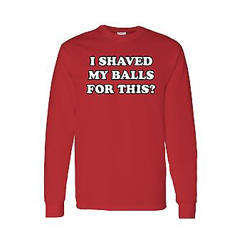 Men's/Unisex I Shaved My Balls For This? Long Sleeve T-Shirt