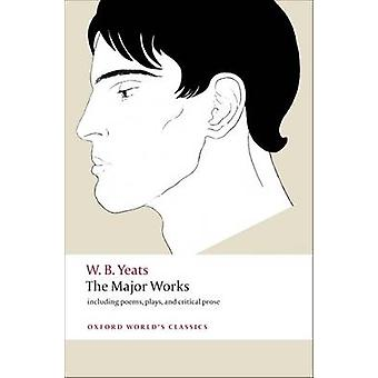 The Major Works - Including Poems - Plays - and Critical Prose by W. B