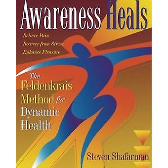 Awareness Heals - The Feldenkrais Method for Dynamic Health by Stephen