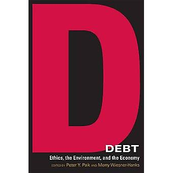 Debt - Ethics - the Environment - and the Economy by Peter Y. Paik - M