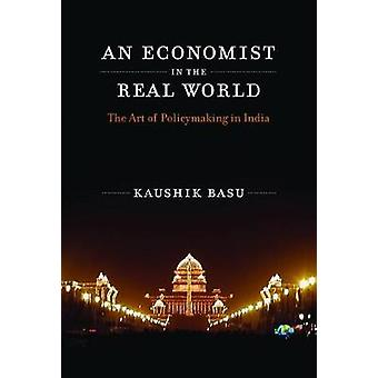 An Economist in the Real World - The Art of Policymaking in India by K