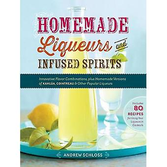 Homemade Liqueurs and Infused Spirits - Innovative Flavor Combinations