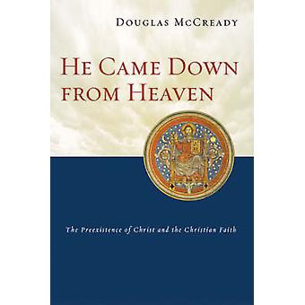 He Came Down from Heaven - The Pre-existence of Christ and the Christi