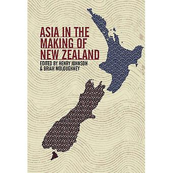 Asia in the Making of New Zealand by Henry Johnson - Brian Moloughney