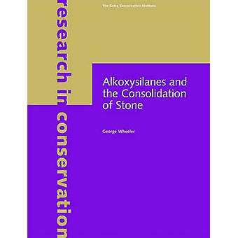 Alkoxysilanes and the Consolidation of Stone (annotated edition) by G