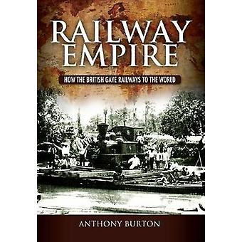 Eisenbahn-Imperium - wie die britischen Eisenbahnen der Welt von Anthony gab