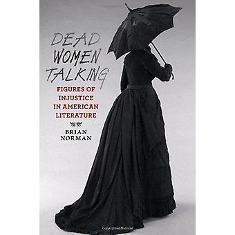 Dead Women Talking - Figures of Injustice in American Literature by Br