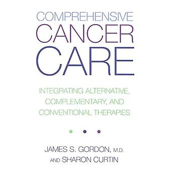 Comprehensive Cancer Care: Integrating Alternative, Complementary and Conventional Therapies