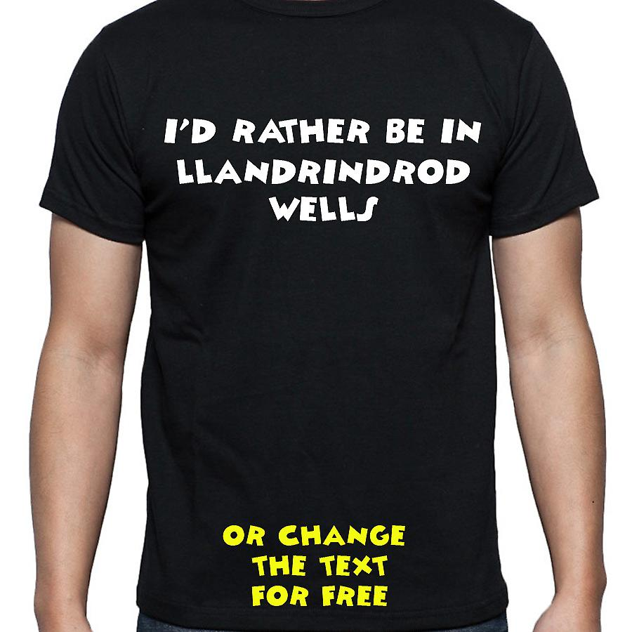 I'd Rather Be In Llandrindrod wells Black Hand Printed T shirt
