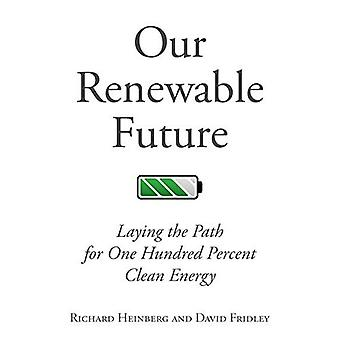 Our Renewable Future: Laying the Path for 100% Clean Energy