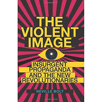 The Violent Image: Insurgent Propaganda and the New Revolutionaries
