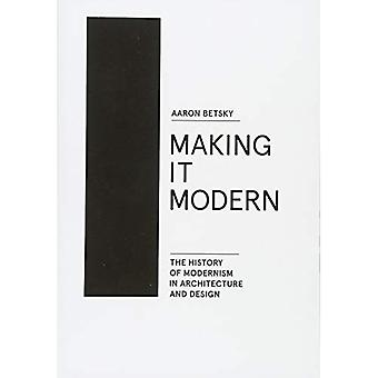 Making It Modern: The History of Modernism in Architecture of Design
