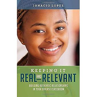 Keeping It Real and Relevant: Building Authentic� Relationships in Your Diverse Classroom