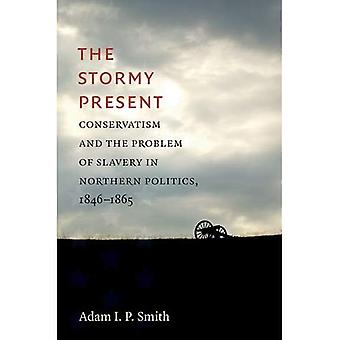 The Stormy Present: Conservatism and the Problem of Slavery in Northern Politics, 1846-1865� (Civil War America)
