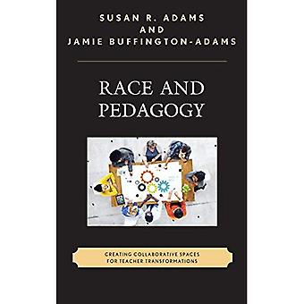 Race and Pedagogy: Creating� Collaborative Spaces for Teacher Transformations (Race and Education in the� Twenty-First Century)