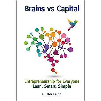 Cervelli contro capitale - imprenditorialità per tutti: Lean, intelligente, semplice