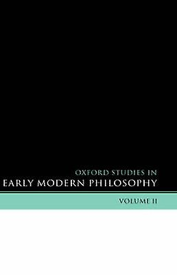 Oxford Studies in Early Modern Philosophy Volume II by Garber & Daniel