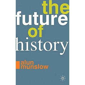 The Future of History by Munslow & Alun