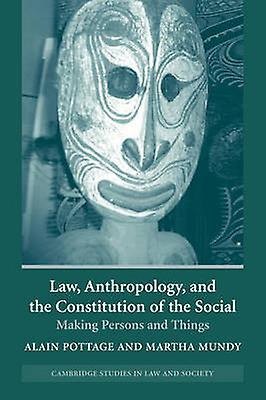 Law Anthropology and the Constitution of the Social Making Persons and Things by Pottage & Alain