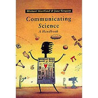 Communicating Science A Handbook by Shortland & Michael