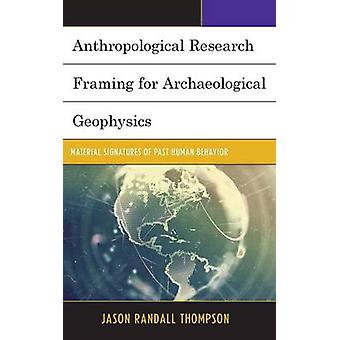 Anthropological Research Framing for Archaeological Geophysics Material Signatures of Past Human Behavior by Thompson & Jason Randall