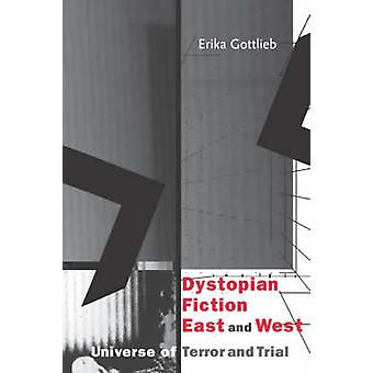 Dystopian Fiction East and West by Gottlieb & Erika