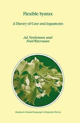 Flexible Syntax  A Theory of Case and ArguHommests by Neelehomme & A.