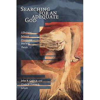 Searching for an Adequate God A Dialogue Between Process and Fee Will Theists by Cobb & John B. & Jr.