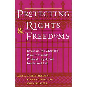 Schutz der Rechte und Freiheiten Essays über den Charter-Platz in Canadas politischen rechts- und geistigen Leben von Bryden & Philip